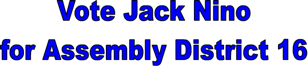 Vote Jack Nino for Assembly District 16